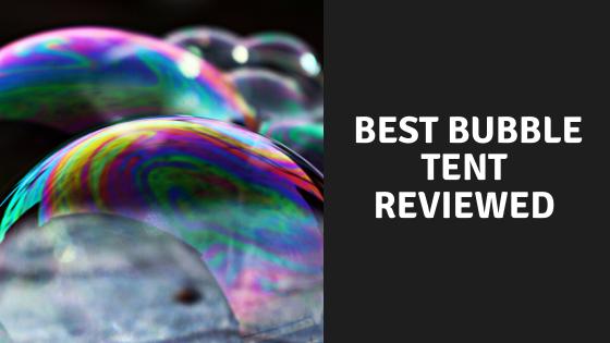 Best Bubble Tents
