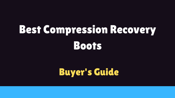 List Of Best Compression Recovery Boots