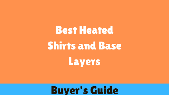Best Heated Shirts and Base Layers